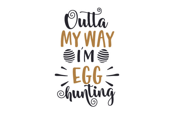 Outta My Way, I'm Egg Hunting Easter Craft Cut File By Creative Fabrica Crafts