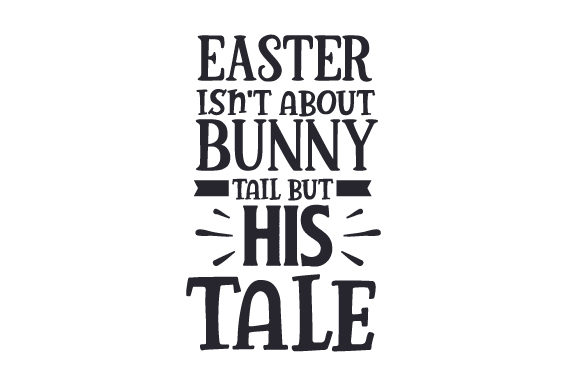 Easter Isn't About Bunny Tail but HIS Tale Craft Design By Creative Fabrica Crafts