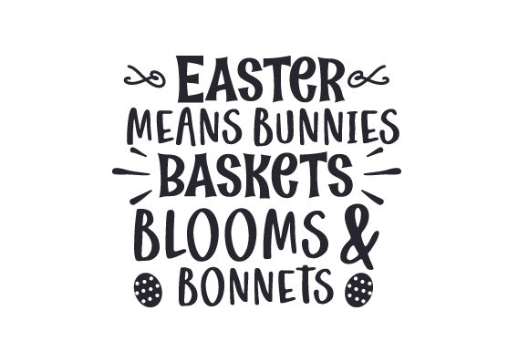 Easter Means Bunnies, Baskets, Blooms & Bonnets Easter Craft Cut File By Creative Fabrica Crafts