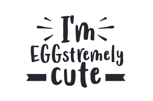 Download Free I M Eggstremely Cute Svg Cut File By Creative Fabrica Crafts Creative Fabrica for Cricut Explore, Silhouette and other cutting machines.