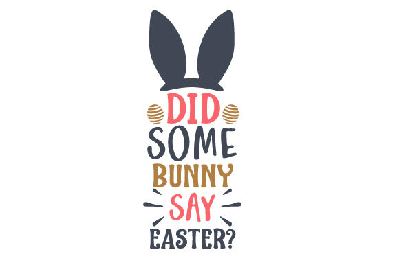 Download Free Did Some Bunny Say Easter Svg Cut File By Creative Fabrica for Cricut Explore, Silhouette and other cutting machines.