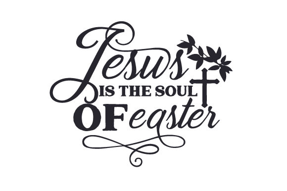Jesus is the Soul of Easter Easter Craft Cut File By Creative Fabrica Crafts