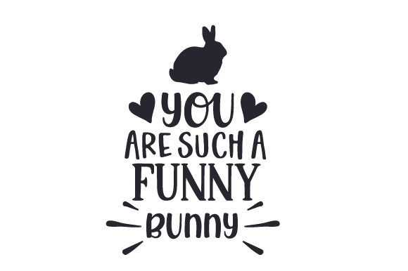 You Are Such a Funny Bunny Easter Craft Cut File By Creative Fabrica Crafts