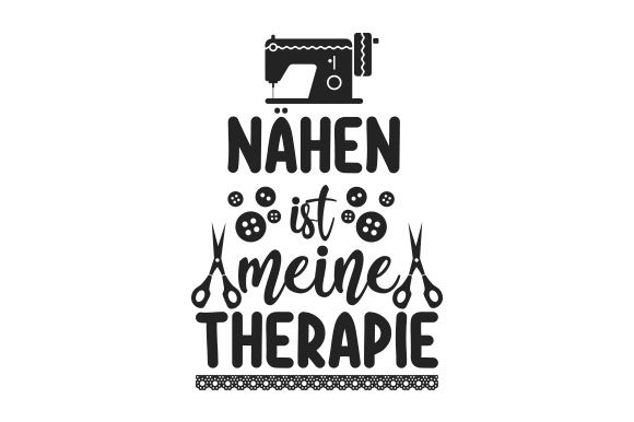 Nähen Ist Meine Therapie Germany Craft Cut File By Creative Fabrica Crafts