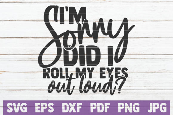 I'm Sorry Did I Roll My Eyes out Loud Graphic Graphic Templates By MintyMarshmallows