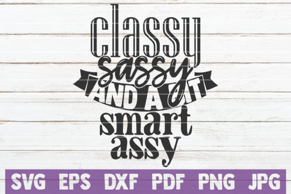 Classy Sassy and a Bit Smart Assy Graphic Graphic Templates By MintyMarshmallows