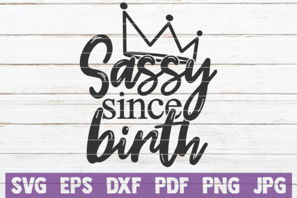 Sassy Since Birth Graphic Graphic Templates By MintyMarshmallows