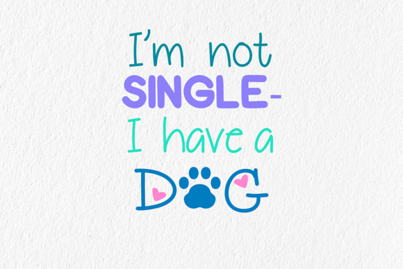Print on Demand: I'm Not Single - I Have a Dog Graphic Illustrations By AM Digital Designs
