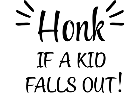 Print on Demand: Honk if a Kid Falls out  Sarcastic Decal Graphic Illustrations By AM Digital Designs