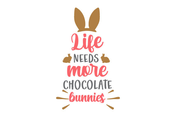 Life Needs More Chocolate Bunnies Easter Craft Cut File By Creative Fabrica Crafts