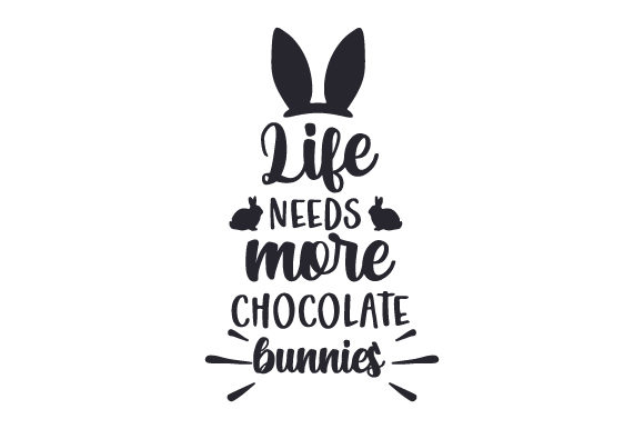 Life Needs More Chocolate Bunnies Easter Craft Cut File By Creative Fabrica Crafts - Image 2