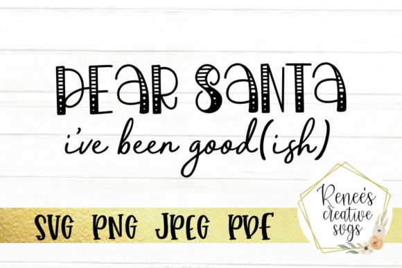 Print on Demand: Dear Santa, I've Been Good(ish) Graphic Crafts By ReneesCreativeSVGs