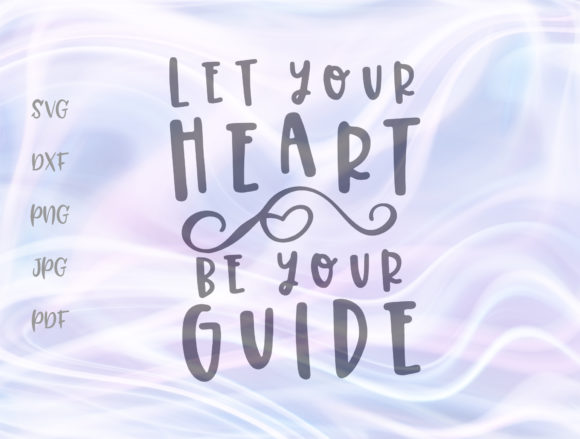 Download Free Let Your Heart Be Your Guide Inspiration Graphic By Digitals By for Cricut Explore, Silhouette and other cutting machines.
