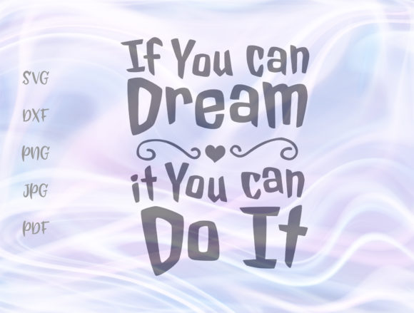 Download Free If You Can Dream It You Can Do It Quote Graphic By Digitals By for Cricut Explore, Silhouette and other cutting machines.
