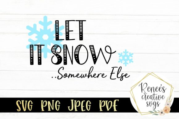 Print on Demand: Let It Snow Somewhere else... Graphic Crafts By ReneesCreativeSVGs
