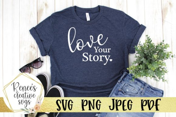 Download Free Love Your Story Graphic By Reneescreativesvgs Creative Fabrica for Cricut Explore, Silhouette and other cutting machines.