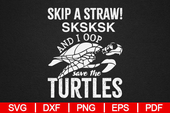 Download Free Skip A Straw Sksksk And I Oop Save The Turtles Graphic By for Cricut Explore, Silhouette and other cutting machines.