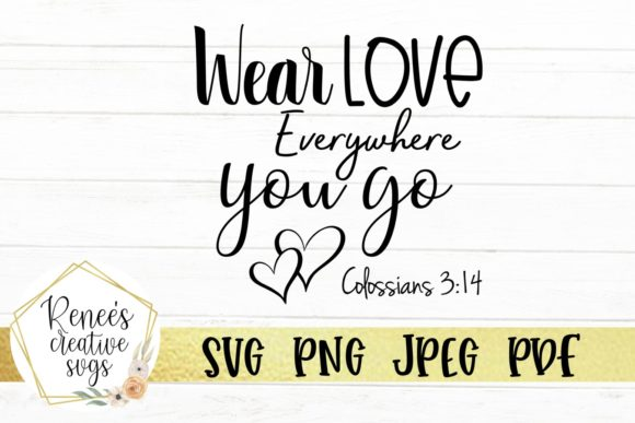 Print on Demand: Wear Love Everywhere You Go Graphic Crafts By ReneesCreativeSVGs