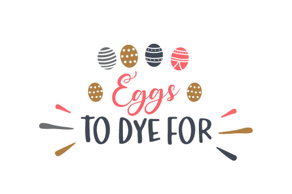 Eggs to Dye for Easter Craft Cut File By Creative Fabrica Crafts