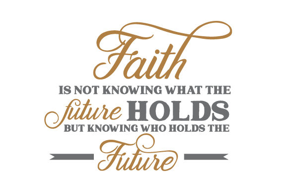 Faith is Not Knowing What the Future Holds but Knowing Who Holds the Future Ostern Plotterdatei von Creative Fabrica Crafts