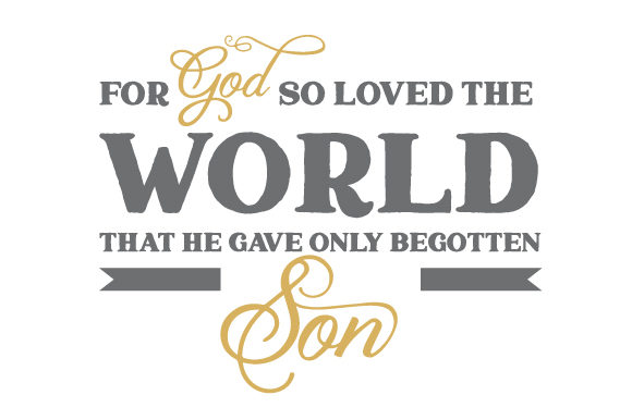 Download Free For God So Loved The World That He Gave Only Begotten Son Svg Cut for Cricut Explore, Silhouette and other cutting machines.
