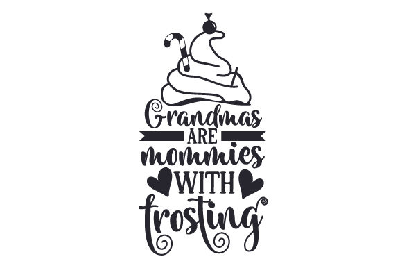 Download Free Grandmas Are Mommies With Frosting Svg Cut File By Creative for Cricut Explore, Silhouette and other cutting machines.