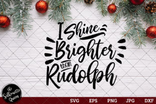 I Shine Brighter Than Rudolph Graphic By Thesilhouettequeenshop