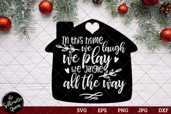 In This Home We Laugh We Play We Jingle Graphic Crafts By thesilhouettequeenshop