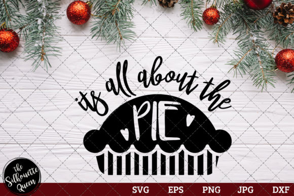 Download Free It S All About The Pie Graphic By Thesilhouettequeenshop for Cricut Explore, Silhouette and other cutting machines.