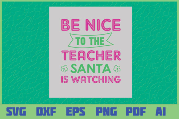 Download Free Be Nice To The Teacher Santa Is Watching Graphic By SVG Cut Files