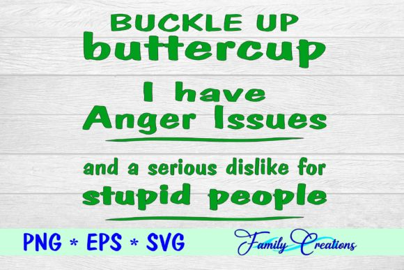 Download Free Buckle Up Buttercup I Have Anger Issues Graphic By Family for Cricut Explore, Silhouette and other cutting machines.