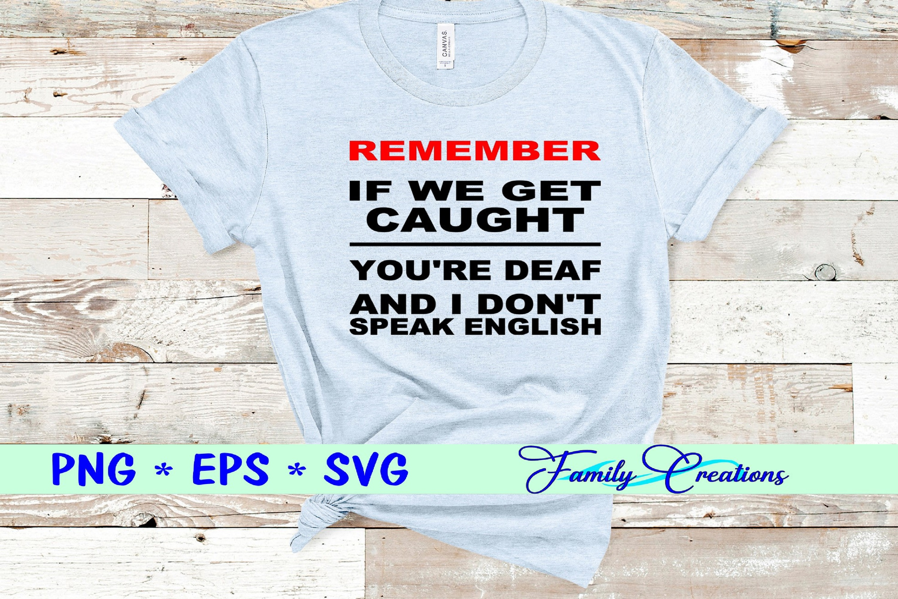 Download Free Remember If We Get Caught Graphic By Family Creations Creative for Cricut Explore, Silhouette and other cutting machines.