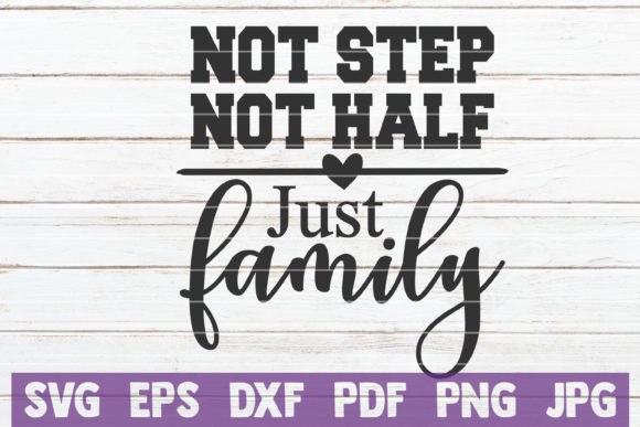 Not Step Not Half Just Family Graphic Graphic Templates By MintyMarshmallows