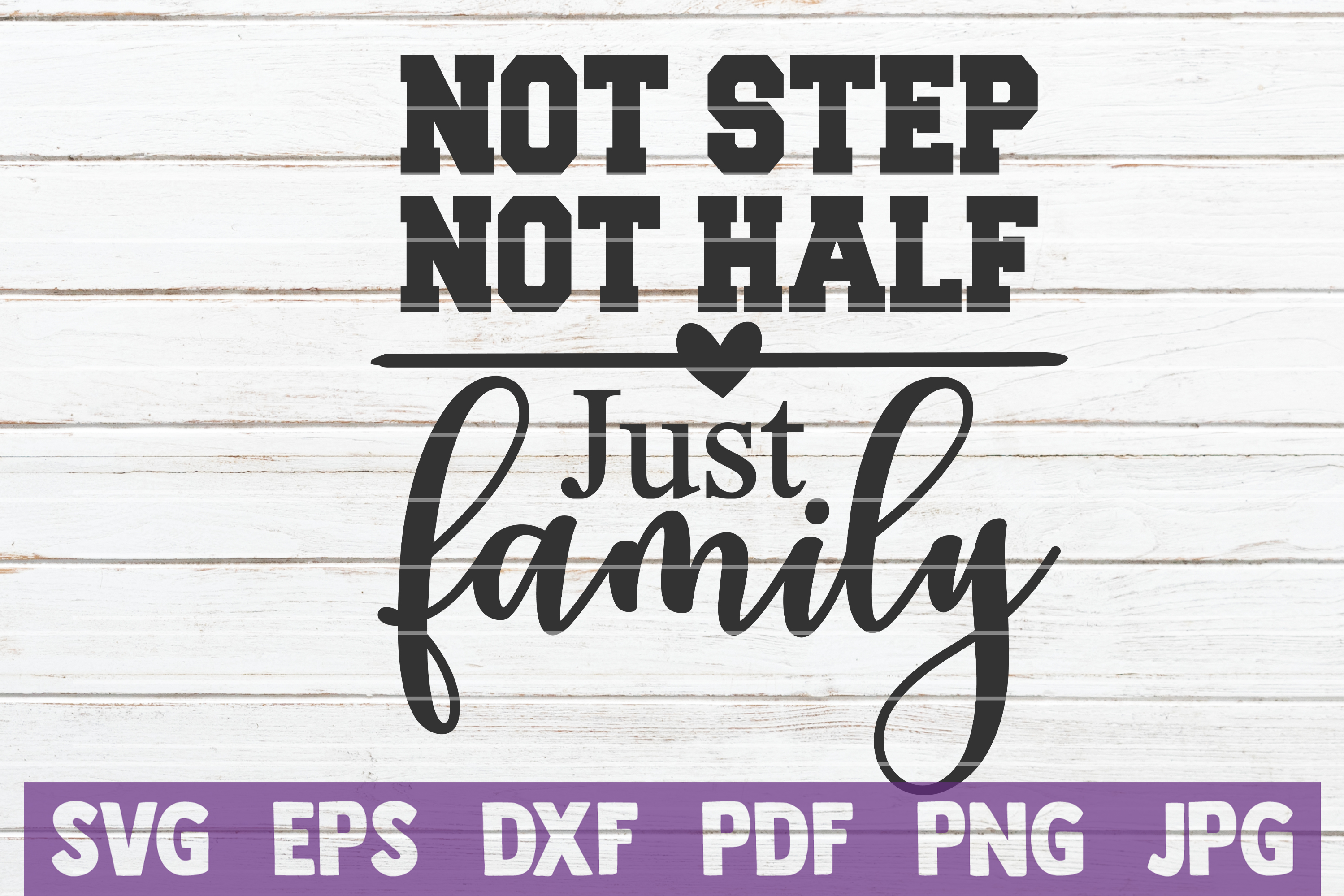 Download Free Not Step Not Half Just Family Graphic By Mintymarshmallows for Cricut Explore, Silhouette and other cutting machines.