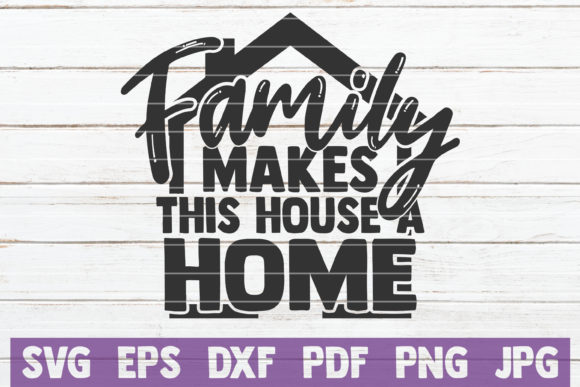 Family Makes This House a Home Graphic Graphic Templates By MintyMarshmallows