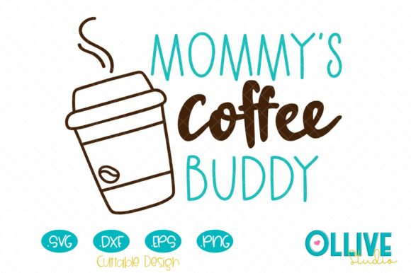 Mommy's Coffee Buddy Graphic Crafts By ollivestudio
