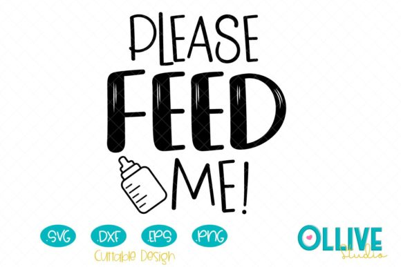 Baby, Please Feed Me Graphic Crafts By ollivestudio