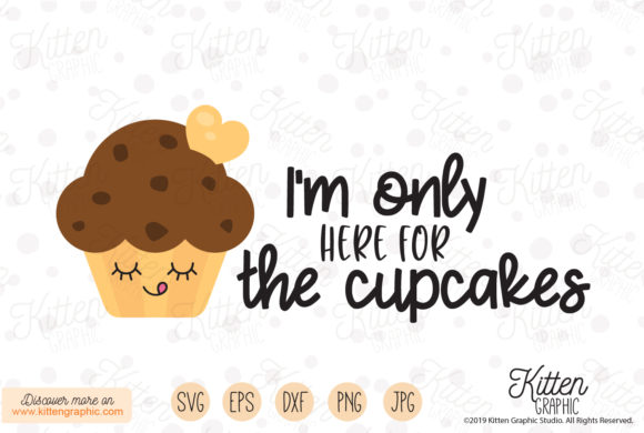 Download Free I M Only Here For The Cupcakes Graphic By Kittengraphicstudio for Cricut Explore, Silhouette and other cutting machines.