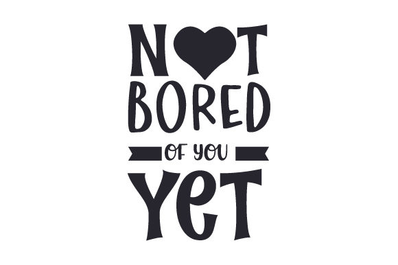Download Free Not Bored Of You Yet Svg Cut File By Creative Fabrica Crafts for Cricut Explore, Silhouette and other cutting machines.