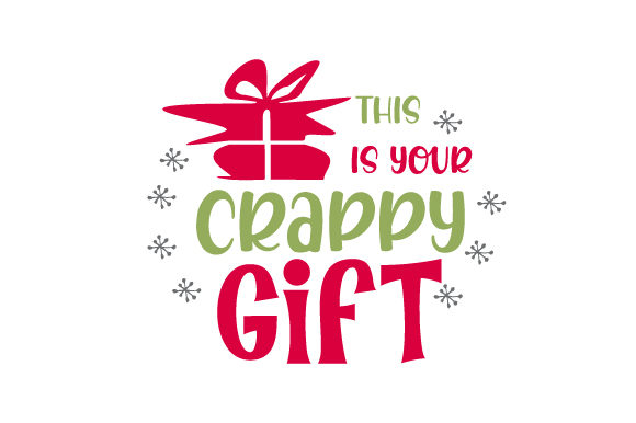 This is Your Crappy Gift Christmas Craft Cut File By Creative Fabrica Crafts - Image 1