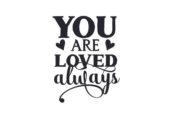 You Are Loved Always Svg Cut File By Creative Fabrica Crafts Creative Fabrica