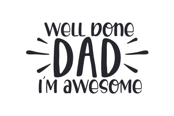 Well Done Dad, I'm Awesome Father's Day Craft Cut File By Creative Fabrica Crafts