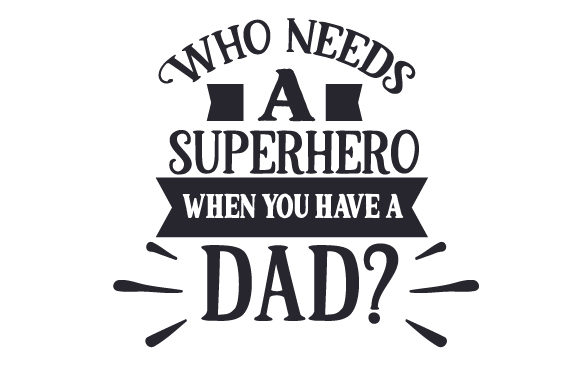 Download Free Who Needs A Superhero When You Have A Dad Svg Cut File By for Cricut Explore, Silhouette and other cutting machines.