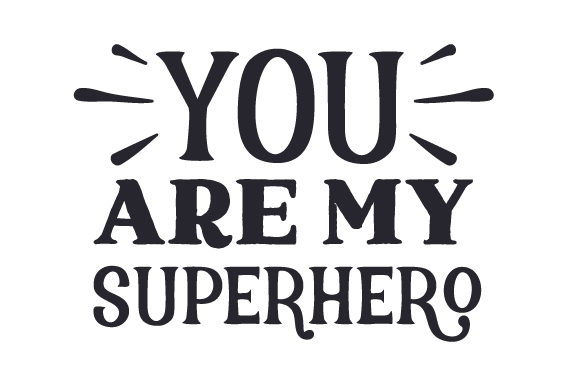 You Are My Superhero Svg Cut File By Creative Fabrica Crafts