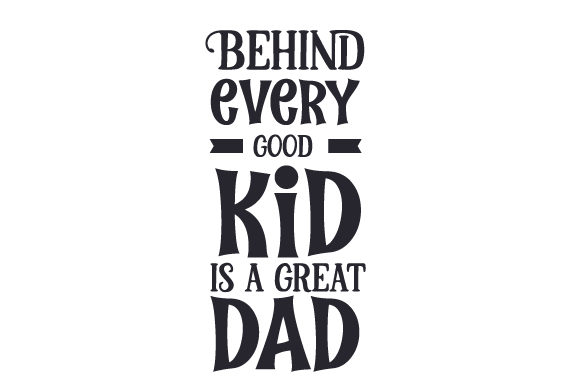 Behind Every Good Kid is a Great Dad Father's Day Craft Cut File By Creative Fabrica Crafts
