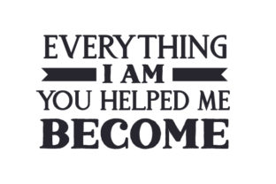 Everything I Am You Helped Me Become Father's Day Craft Cut File By Creative Fabrica Crafts