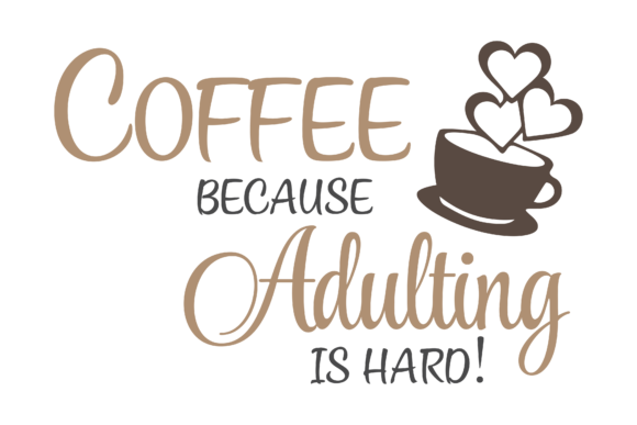 Download Free Coffee Because Adulting Is Hard Graphic By Am Digital Designs for Cricut Explore, Silhouette and other cutting machines.