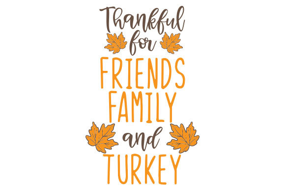 Download Free Thankful For Friends Family And Turkey Svg Cut File By SVG Cut Files
