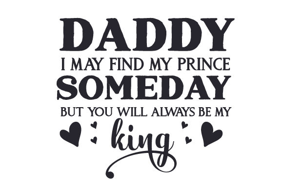 Daddy I May Find My Prince Someday But You Will Always Be My King Svg Cut File By Creative Fabrica Crafts Creative Fabrica