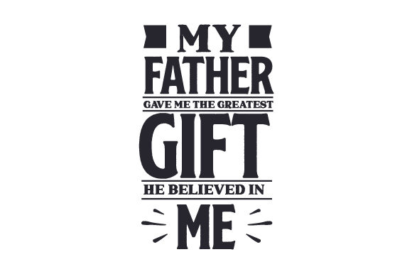 Download Free My Father Gave Me The Greatest Gift He Believed In Me Svg Cut for Cricut Explore, Silhouette and other cutting machines.